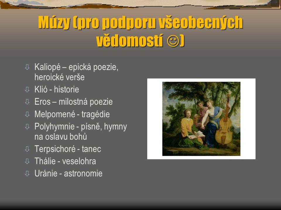Múzy (pro podporu všeobecných vědomostí ) ò Kaliopé – epická poezie, heroické verše ò Klió - historie ò Eros – milostná poezie ò Melpomené - tragédie