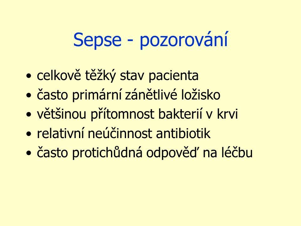 Sepse - pozorování celkově těžký stav pacienta často primární zánětlivé ložisko většinou přítomnost bakterií v krvi relativní neúčinnost antibiotik často protichůdná odpověď na léčbu