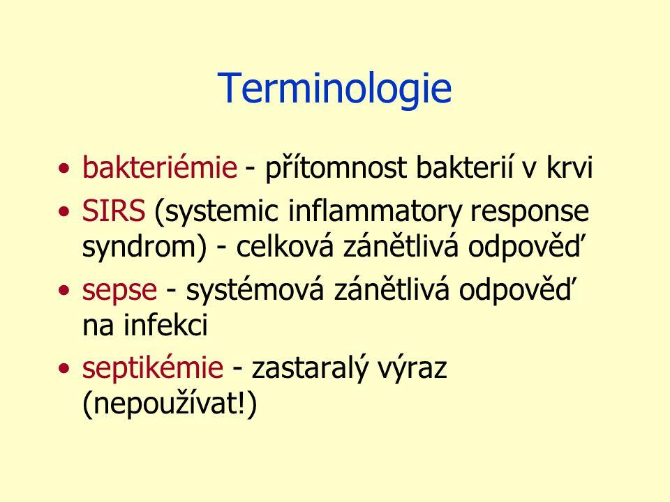 Terminologie bakteriémie - přítomnost bakterií v krvi SIRS (systemic inflammatory response syndrom) - celková zánětlivá odpověď sepse - systémová zánětlivá odpověď na infekci septikémie - zastaralý výraz (nepoužívat!)