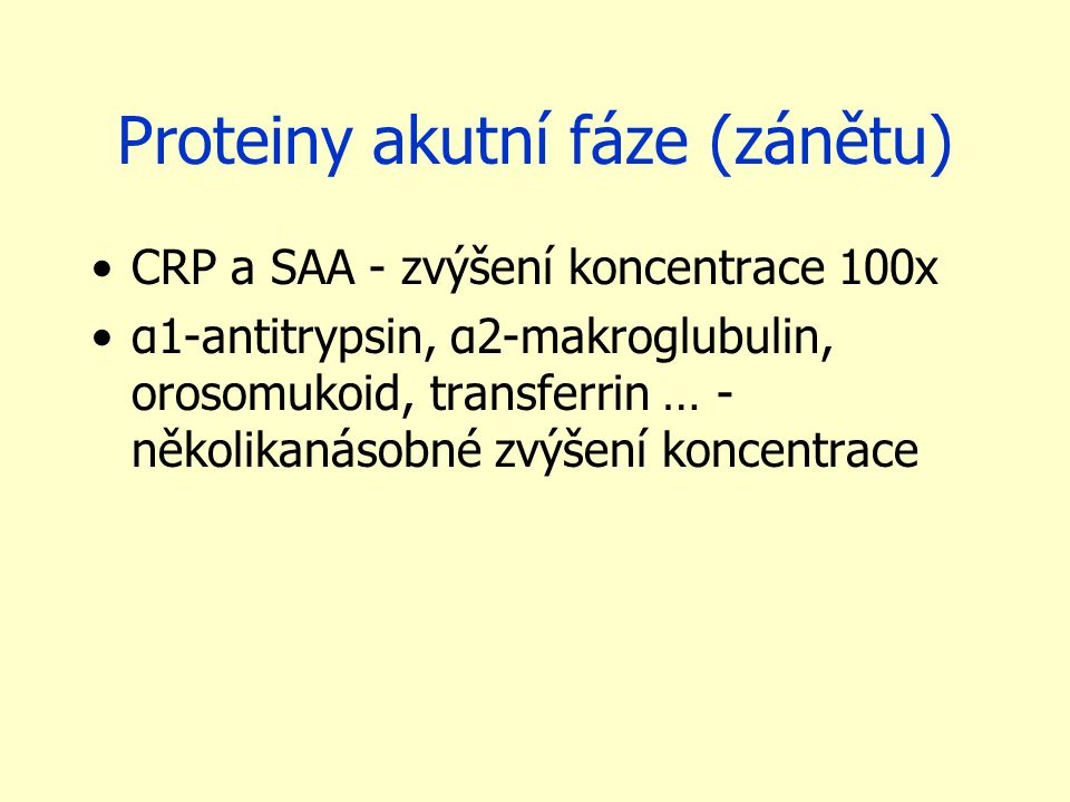Proteiny akutní fáze (zánětu) CRP a SAA - zvýšení koncentrace 100x α1-antitrypsin, α2-makroglubulin, orosomukoid, transferrin … - několikanásobné zvýš