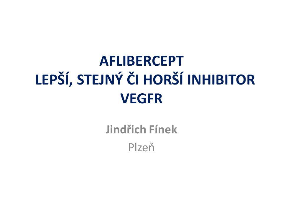 AFLIBERCEPT LEPŠÍ, STEJNÝ ČI HORŠÍ INHIBITOR VEGFR Jindřich Fínek Plzeň
