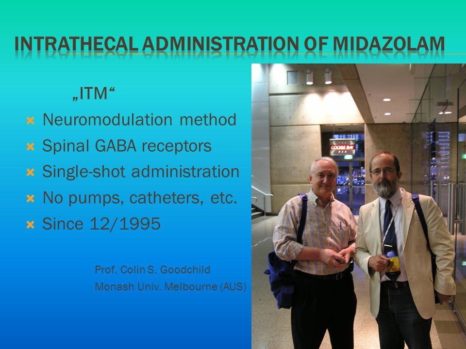 """ITM""  Neuromodulation method  Spinal GABA receptors  Single-shot administration  No pumps, catheters, etc.  Since 12/1995 Prof. Colin S. Goodchi"