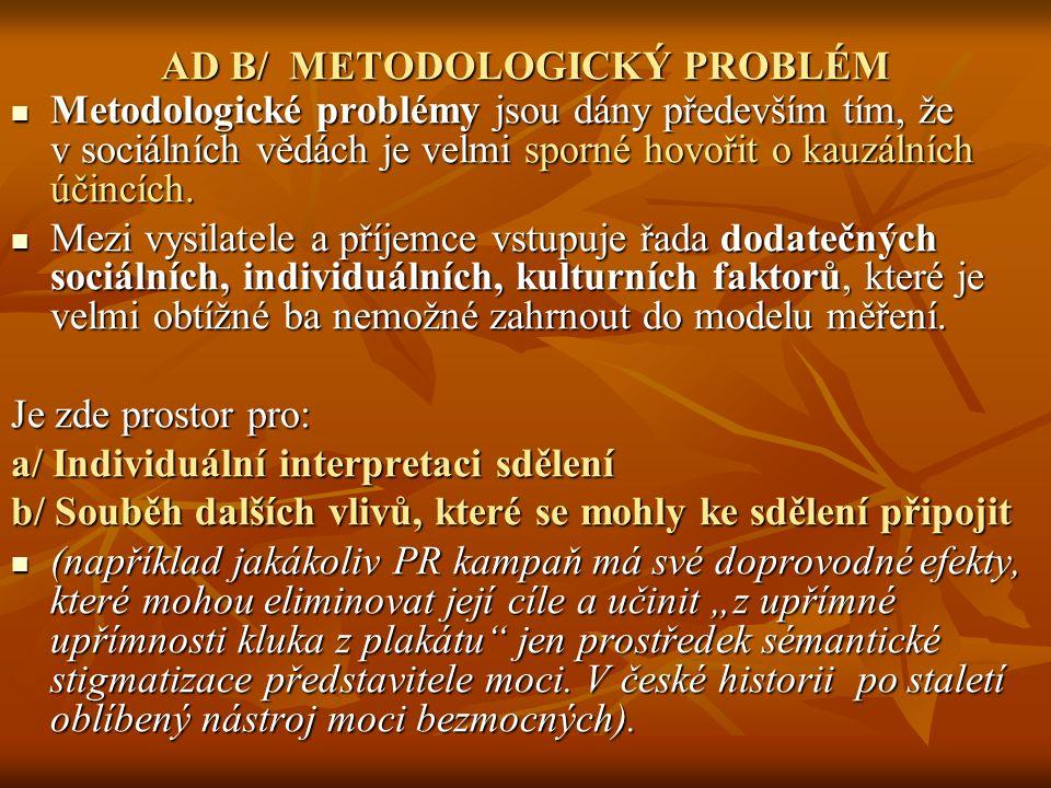 AD B/ METODOLOGICKÝ PROBLÉM Metodologické problémy jsou dány především tím, že v sociálních vědách je velmi sporné hovořit o kauzálních účincích.