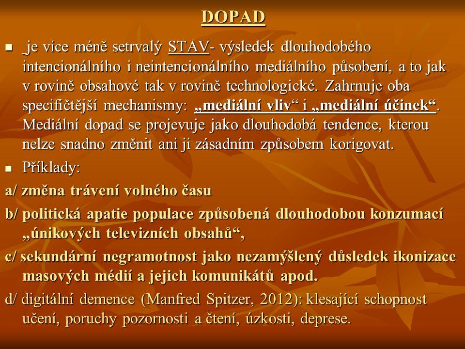 DOPAD je více méně setrvalý STAV- výsledek dlouhodobého intencionálního i neintencionálního mediálního působení, a to jak v rovině obsahové tak v rovině technologické.