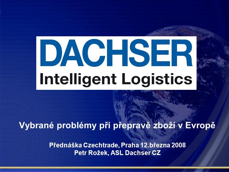 1 Vybrané problémy při přepravě zboží v Evropě Přednáška Czechtrade, Praha 12.března 2008 Petr Rožek, ASL Dachser CZ