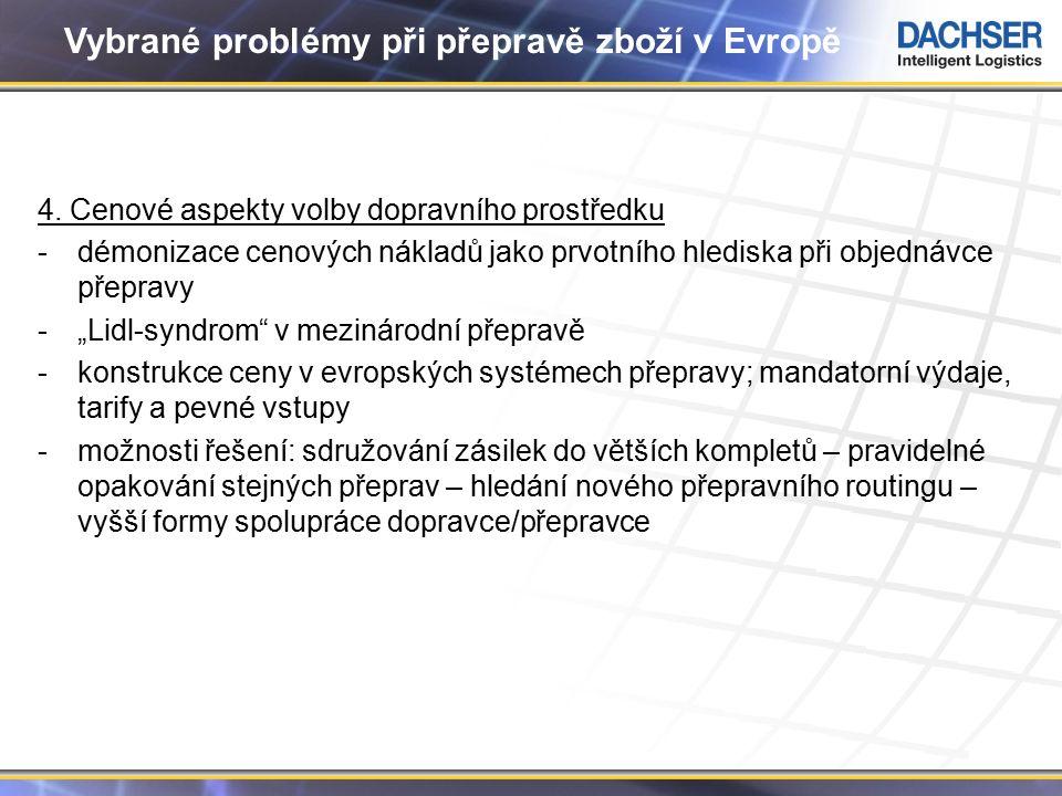 10 Vybrané problémy při přepravě zboží v Evropě 4. Cenové aspekty volby dopravního prostředku -démonizace cenových nákladů jako prvotního hlediska při