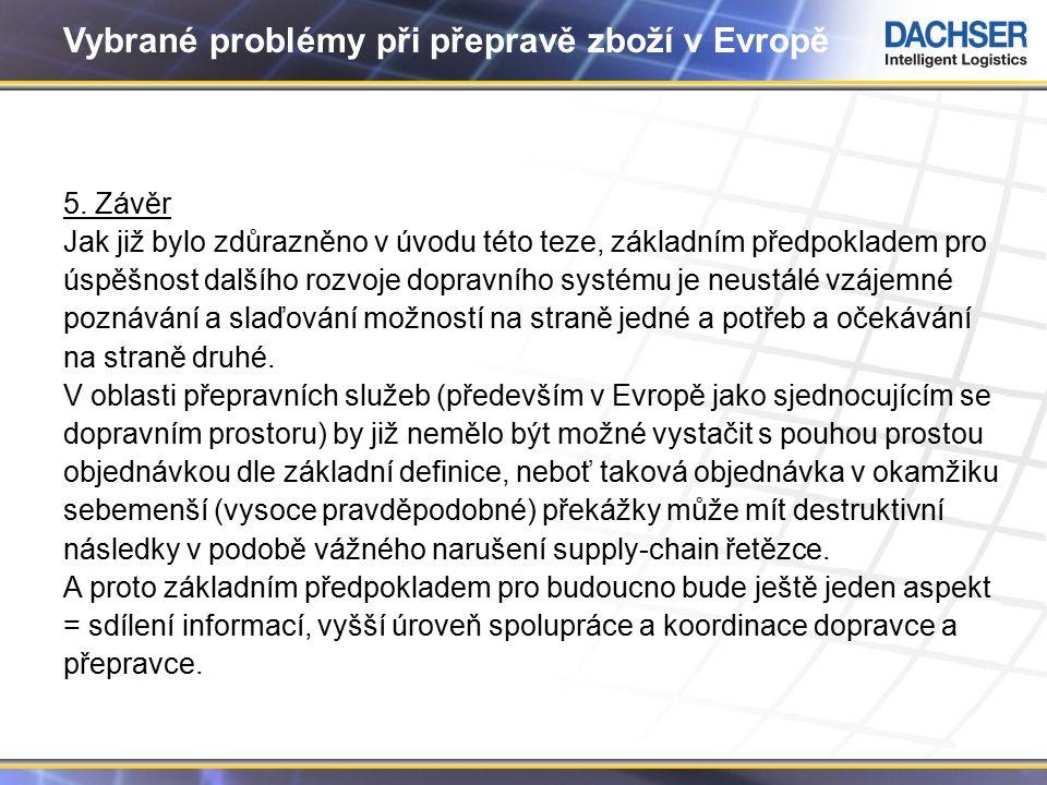 11 Vybrané problémy při přepravě zboží v Evropě 5. Závěr Jak již bylo zdůrazněno v úvodu této teze, základním předpokladem pro úspěšnost dalšího rozvo