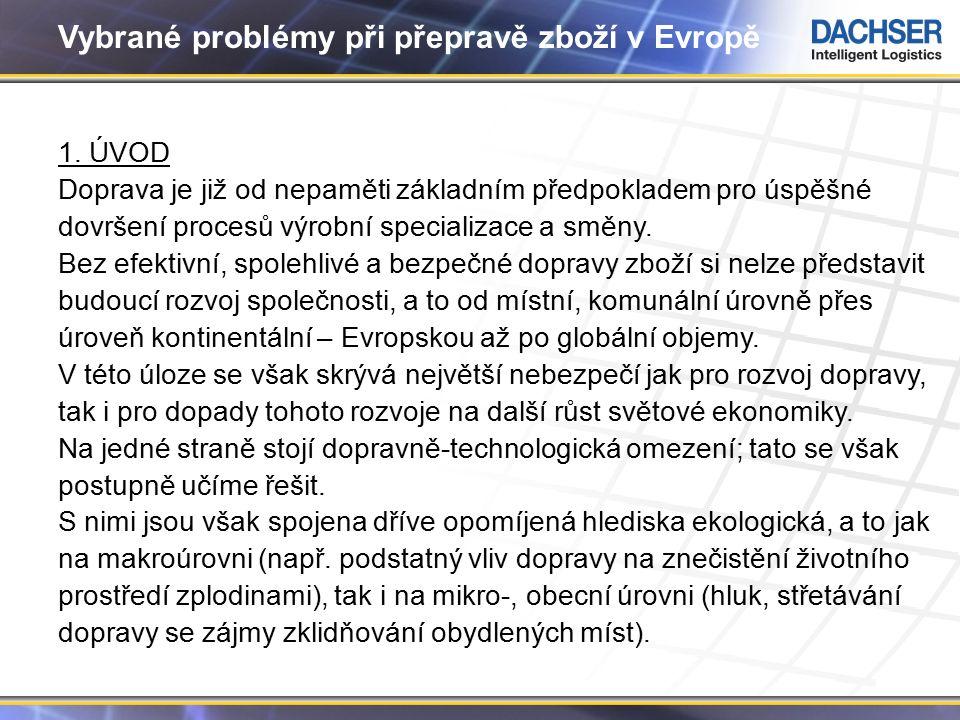 2 Vybrané problémy při přepravě zboží v Evropě 1. ÚVOD Doprava je již od nepaměti základním předpokladem pro úspěšné dovršení procesů výrobní speciali
