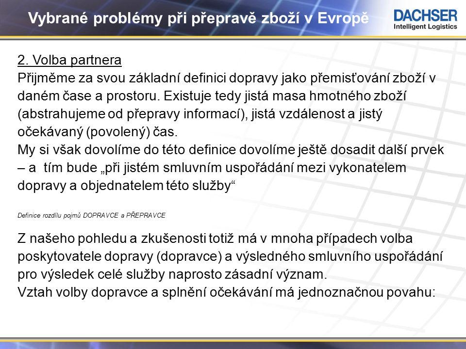 4 Vybrané problémy při přepravě zboží v Evropě 2. Volba partnera Přijměme za svou základní definici dopravy jako přemisťování zboží v daném čase a pro