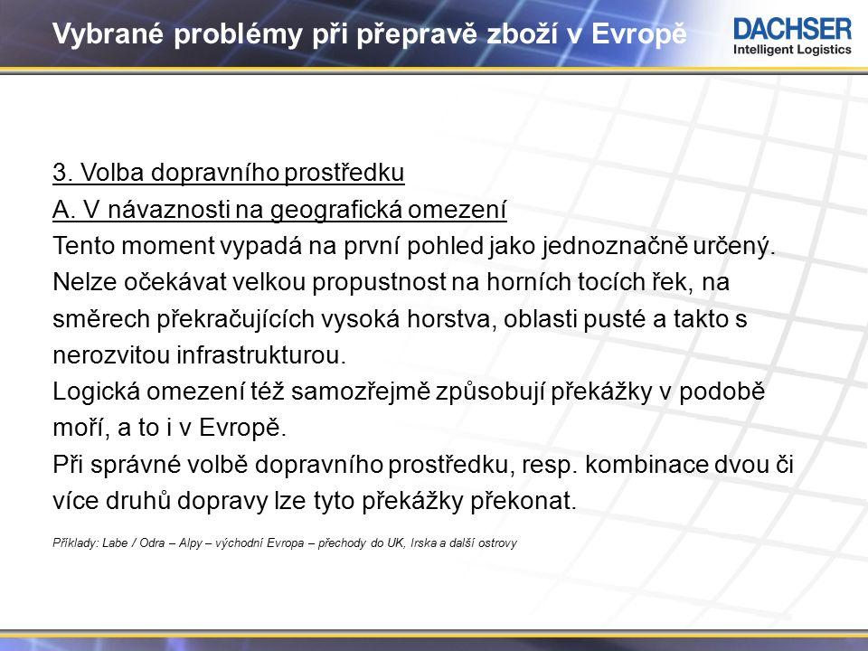 6 Vybrané problémy při přepravě zboží v Evropě 3. Volba dopravního prostředku A.