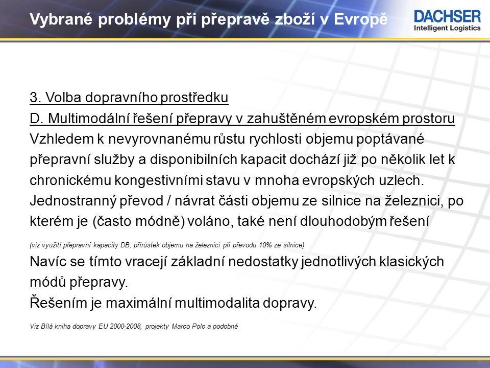 9 Vybrané problémy při přepravě zboží v Evropě 3. Volba dopravního prostředku D. Multimodální řešení přepravy v zahuštěném evropském prostoru Vzhledem