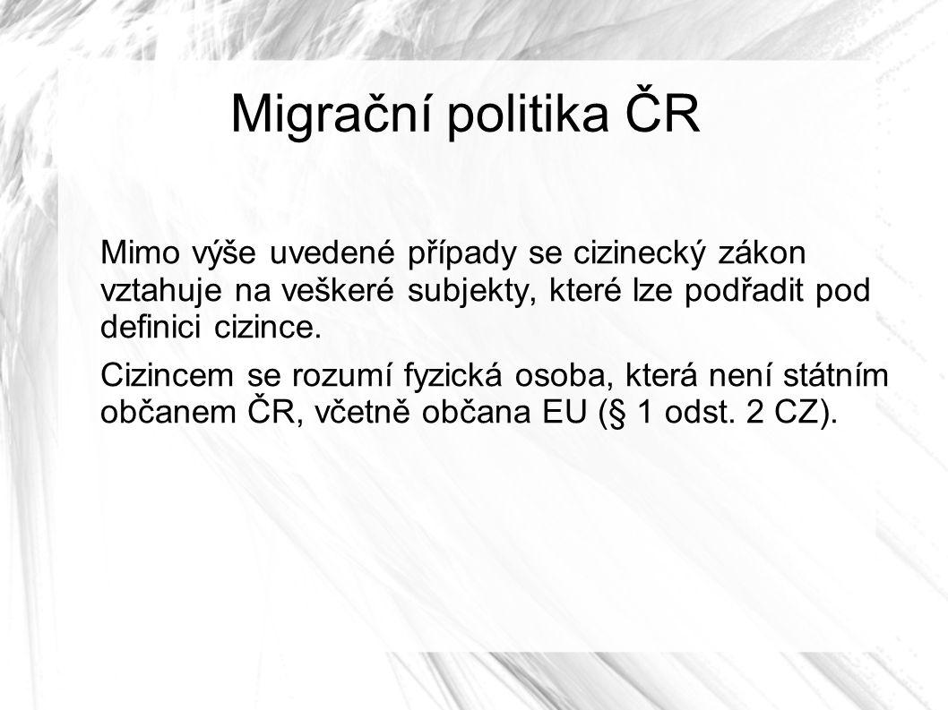 Migrační politika ČR Mimo výše uvedené případy se cizinecký zákon vztahuje na veškeré subjekty, které lze podřadit pod definici cizince.
