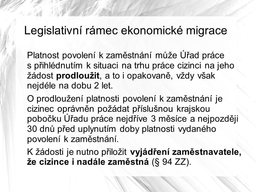 Legislativní rámec ekonomické migrace Platnost povolení k zaměstnání může Úřad práce s přihlédnutím k situaci na trhu práce cizinci na jeho žádost prodloužit, a to i opakovaně, vždy však nejdéle na dobu 2 let.