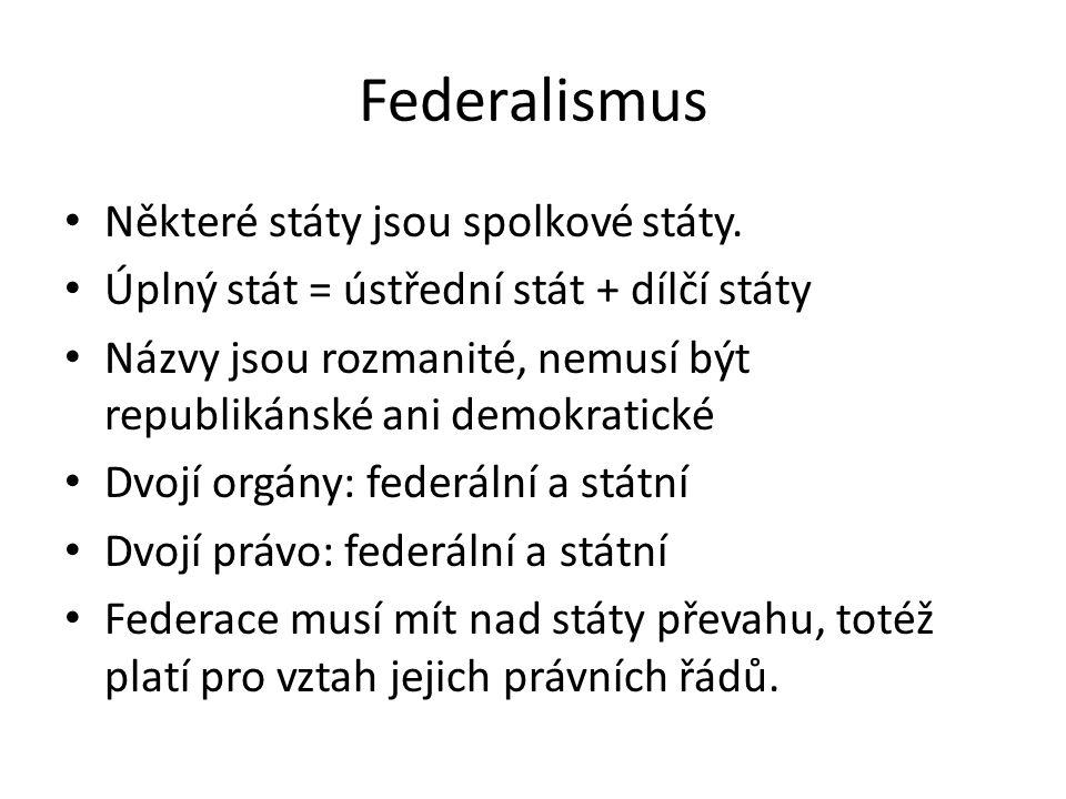 Federalismus Některé státy jsou spolkové státy.
