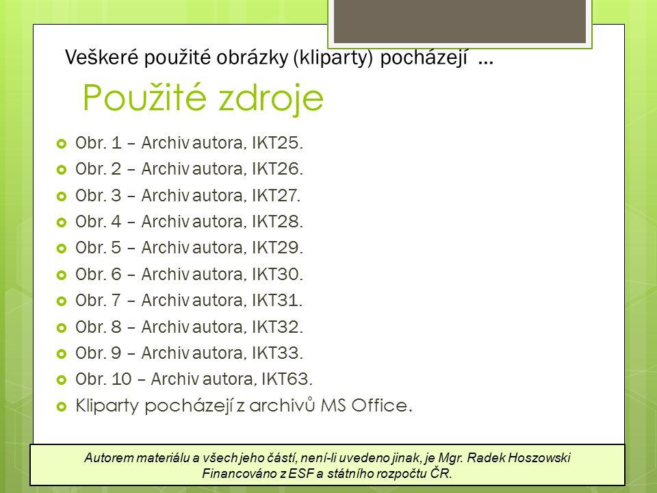 Použité zdroje  Obr. 1 – Archiv autora, IKT25.  Obr. 2 – Archiv autora, IKT26.  Obr. 3 – Archiv autora, IKT27.  Obr. 4 – Archiv autora, IKT28.  O