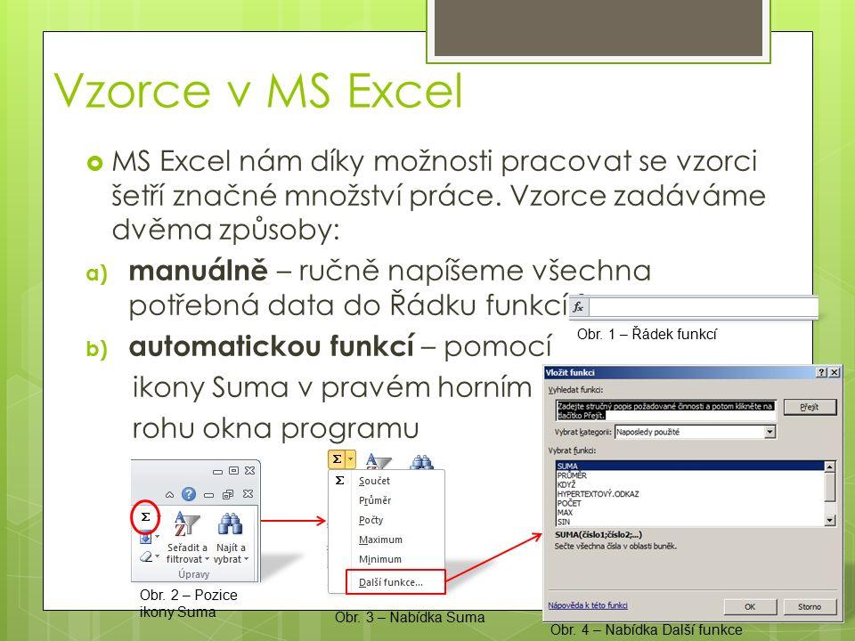  MS Excel nám díky možnosti pracovat se vzorci šetří značné množství práce. Vzorce zadáváme dvěma způsoby: a) manuálně – ručně napíšeme všechna potře