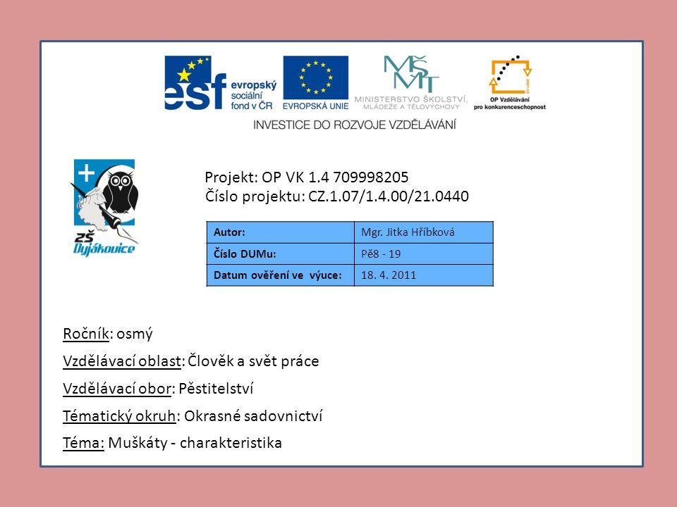 Autor:Mgr. Jitka Hříbková Číslo DUMu:Pě8 - 19 Datum ověření ve výuce:18. 4. 2011 Téma: Muškáty - charakteristika Tématický okruh: Okrasné sadovnictví