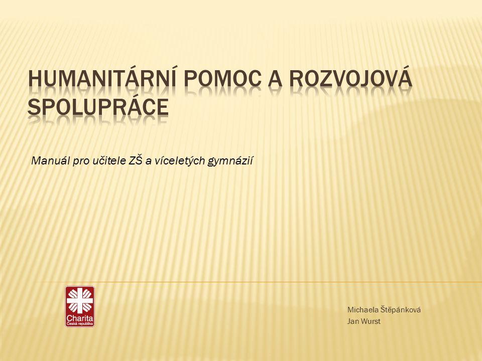 Název: Humanitární pomoc a rozvojová spolupráce.Manuál pro učitele ZŠ a víceletých gymnázií.