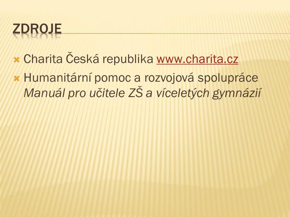  Charita Česká republika www.charita.czwww.charita.cz  Humanitární pomoc a rozvojová spolupráce Manuál pro učitele ZŠ a víceletých gymnázií