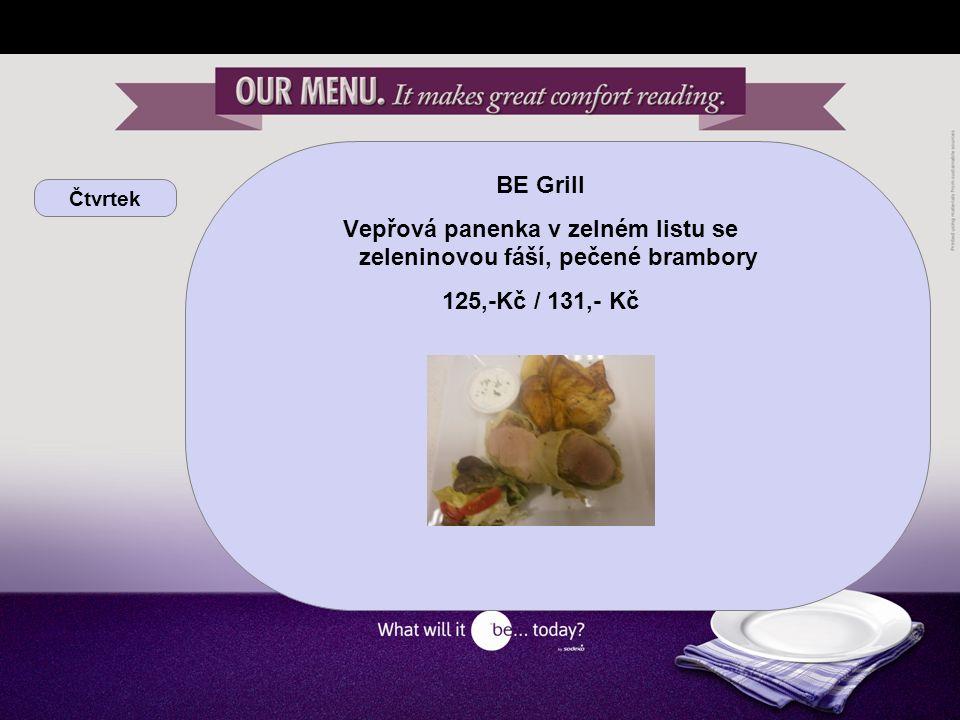 Čtvrtek BE Grill Vepřová panenka v zelném listu se zeleninovou fáší, pečené brambory 125,-Kč / 131,- Kč