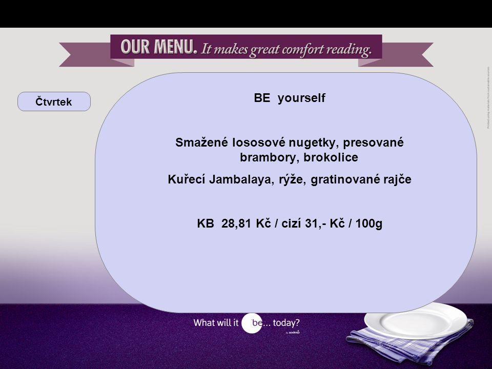 Čtvrtek BE yourself Smažené lososové nugetky, presované brambory, brokolice Kuřecí Jambalaya, rýže, gratinované rajče KB 28,81 Kč / cizí 31,- Kč / 100g