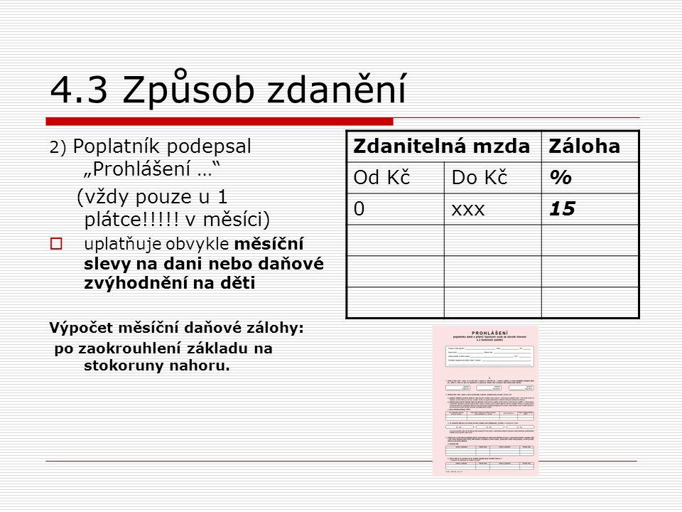 """4.3 Způsob zdanění 2) Poplatník podepsal """"Prohlášení … (vždy pouze u 1 plátce!!!!."""