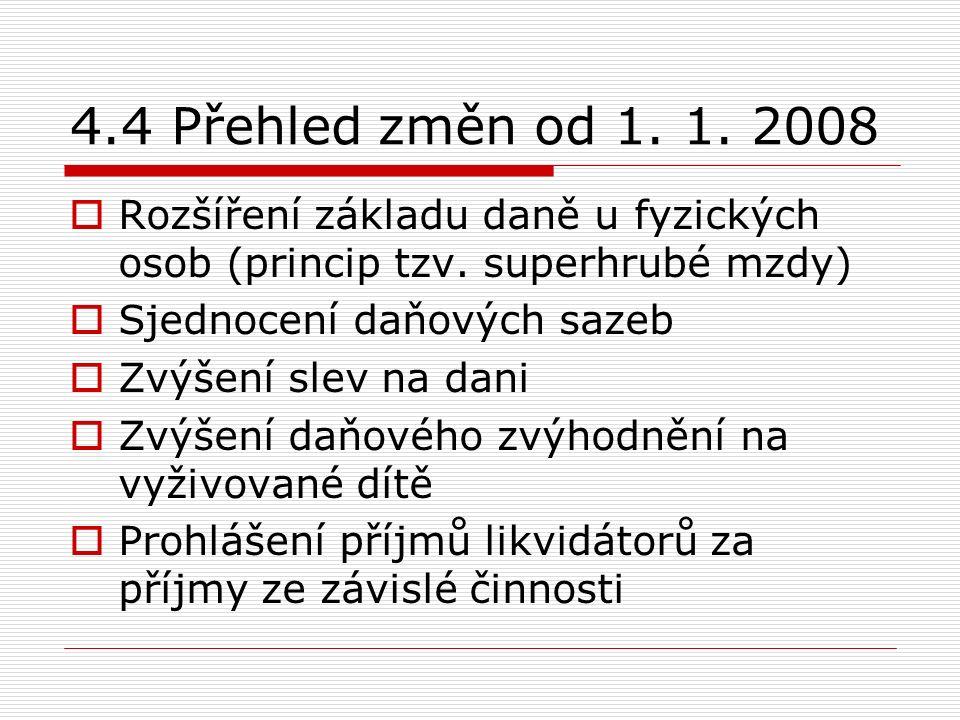 4.4 Přehled změn od 1. 1. 2008  Rozšíření základu daně u fyzických osob (princip tzv.