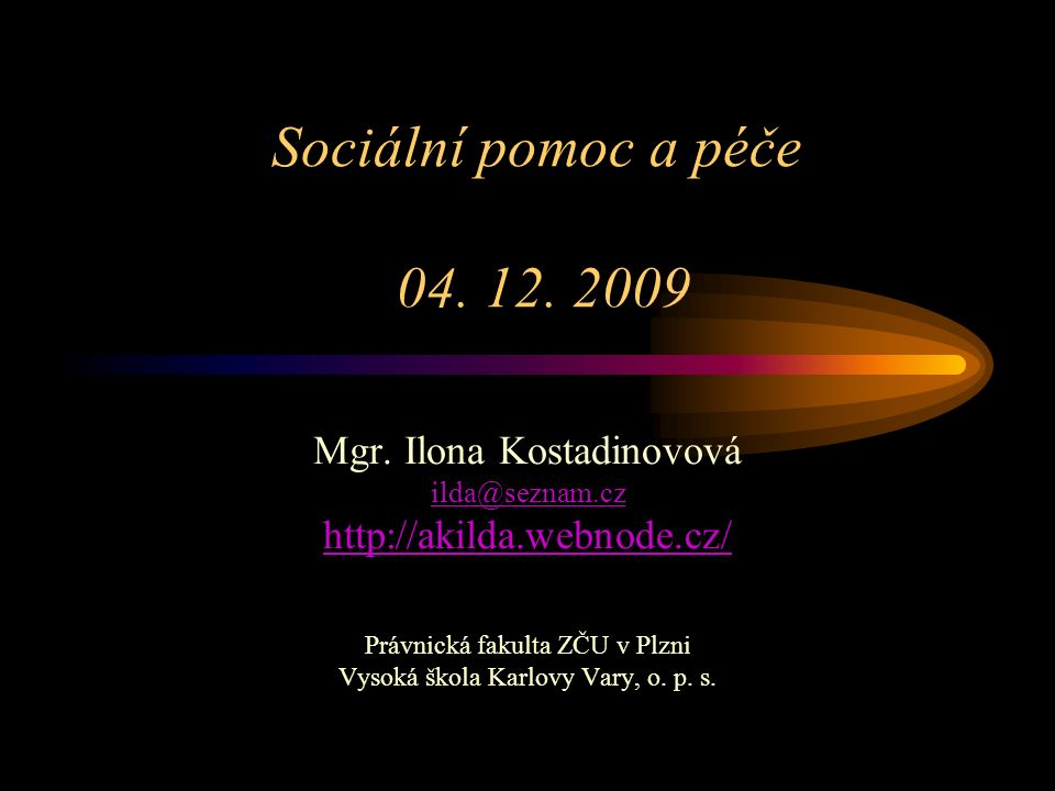 Sociální pomoc a péče 04. 12. 2009 Mgr.