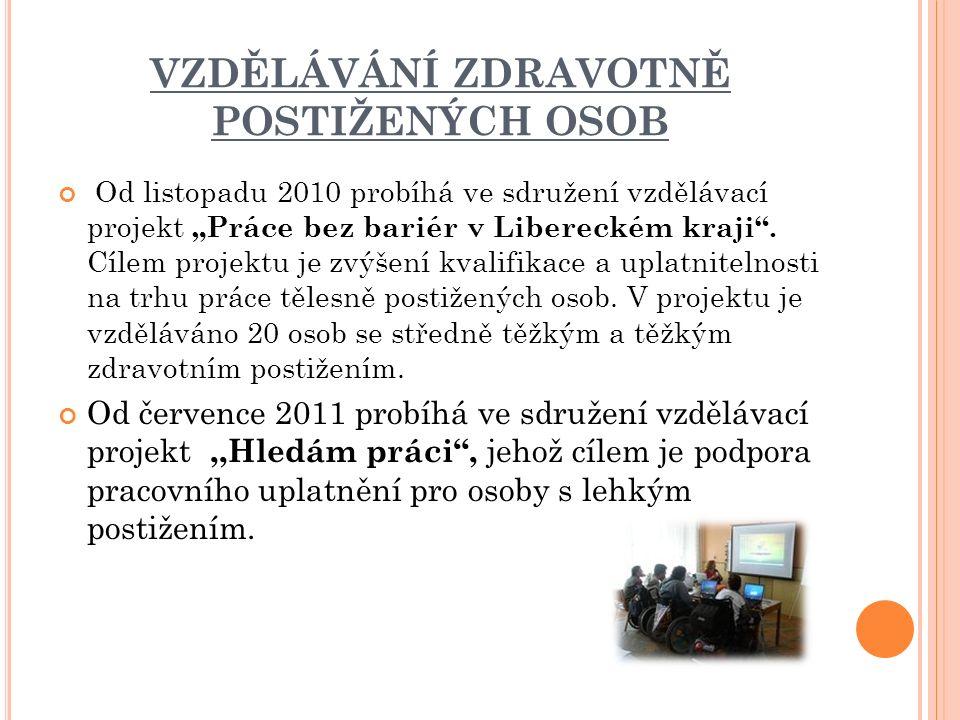 """VZDĚLÁVÁNÍ ZDRAVOTNĚ POSTIŽENÝCH OSOB Od listopadu 2010 probíhá ve sdružení vzdělávací projekt """"Práce bez bariér v Libereckém kraji ."""