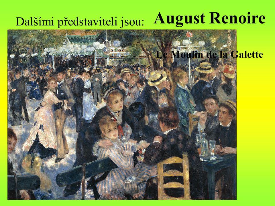 Dalšími představiteli jsou: August Renoire Le Moulin de la Galette