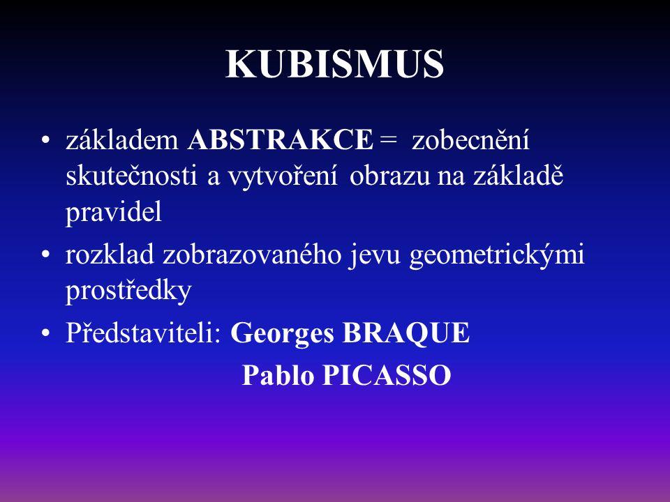 KUBISMUS základem ABSTRAKCE = zobecnění skutečnosti a vytvoření obrazu na základě pravidel rozklad zobrazovaného jevu geometrickými prostředky Předsta