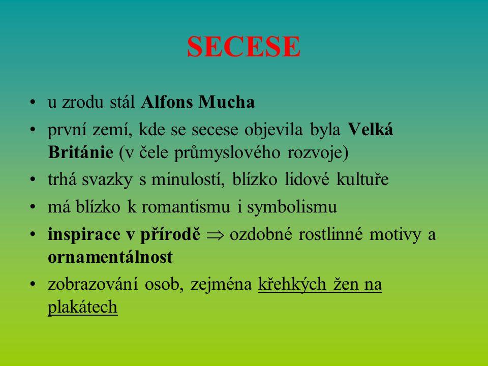 SECESE u zrodu stál Alfons Mucha první zemí, kde se secese objevila byla Velká Británie (v čele průmyslového rozvoje) trhá svazky s minulostí, blízko