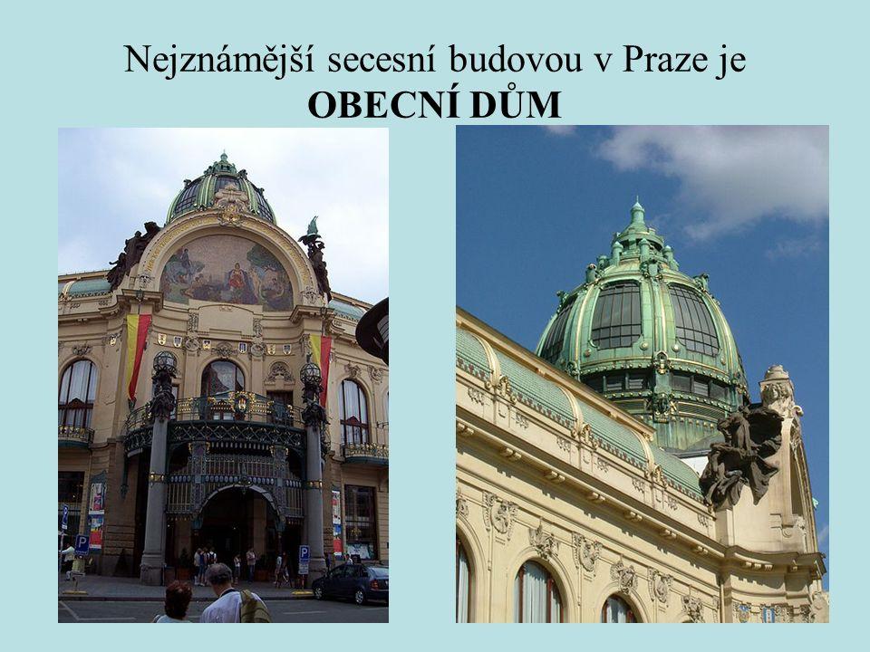 Nejznámější secesní budovou v Praze je OBECNÍ DŮM