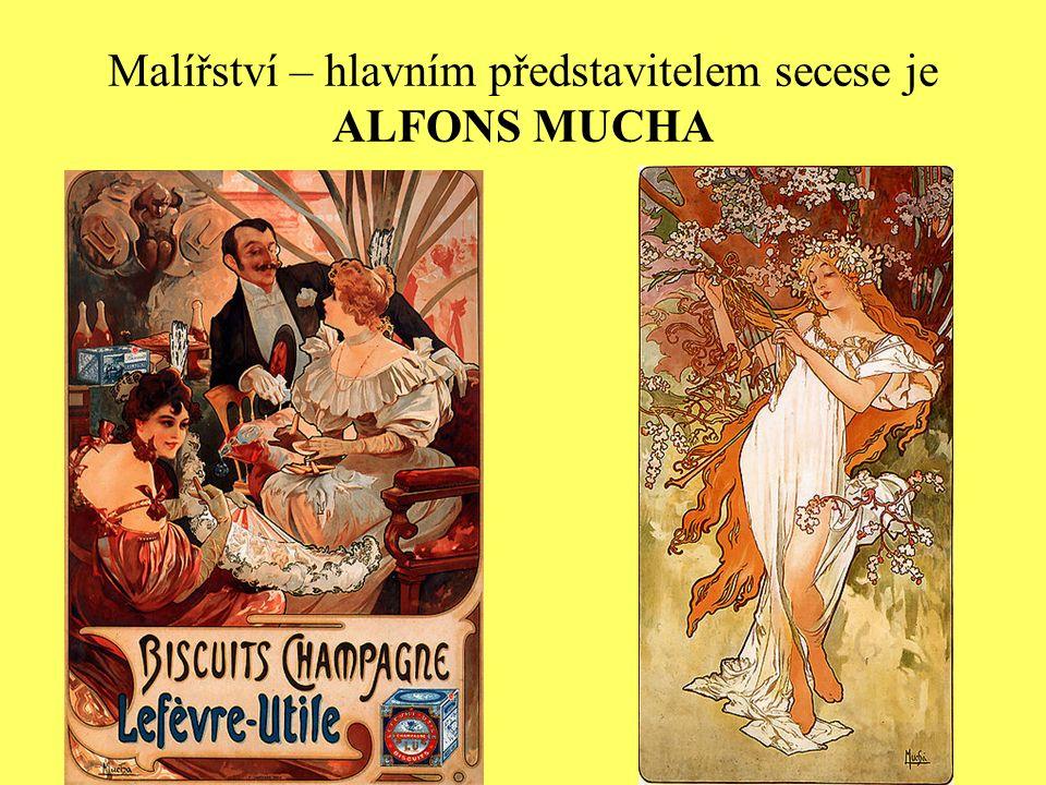 Malířství – hlavním představitelem secese je ALFONS MUCHA