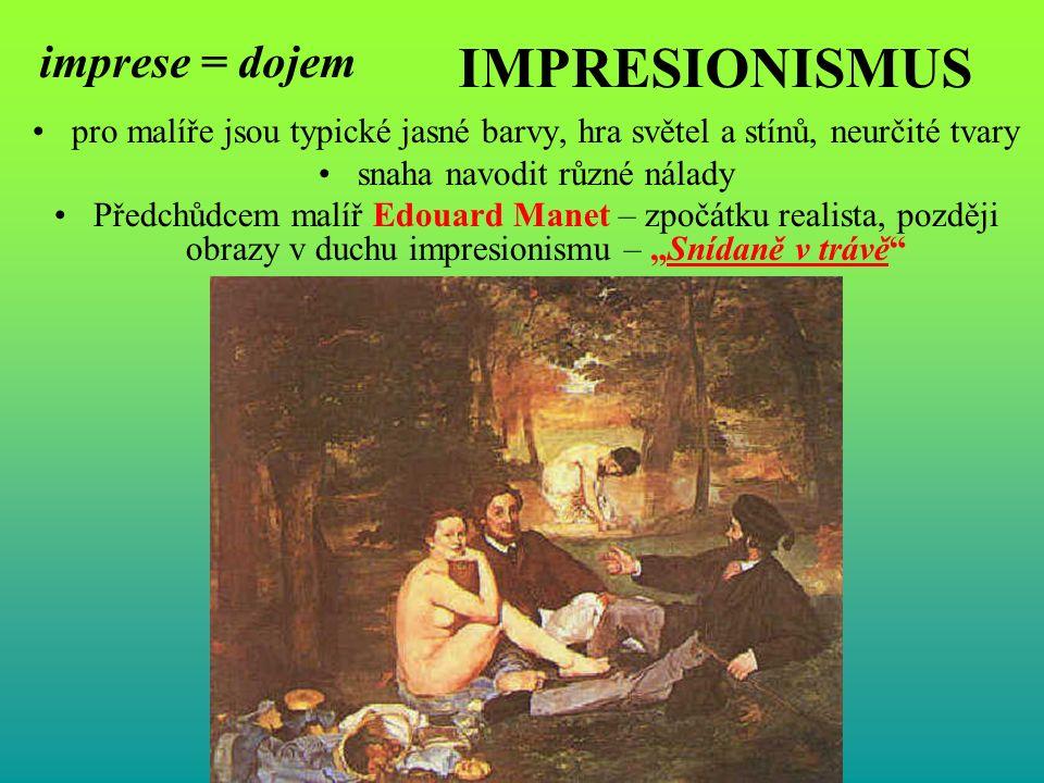 IMPRESIONISMUS pro malíře jsou typické jasné barvy, hra světel a stínů, neurčité tvary snaha navodit různé nálady Předchůdcem malíř Edouard Manet – zp