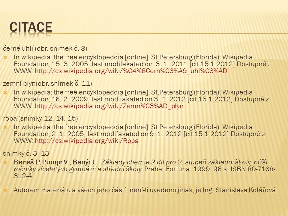 černé uhlí (obr. snímek č. 8)  In wikipedia: the free encyklopeddia [online]. St.Petersburg (Florida): Wikipedia Foundation, 15. 3. 2005, last modifa