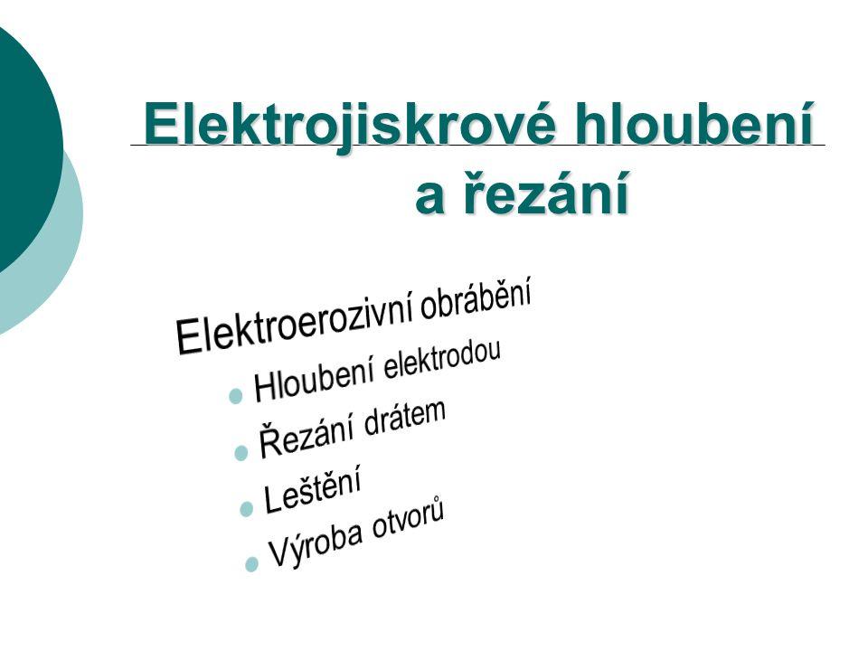 Základní pojem  Elektroerozivní obrábění – je elektrotepelný proces, u kterého se dosahuje úběr materiálu elektrickými výboji mezi katodou (nejčastěji nástrojová elektroda) a anodou (nejčastěji obrobek) ponořený do tekutého dielektrika (kapalina s vysokým elektrickým odporem).