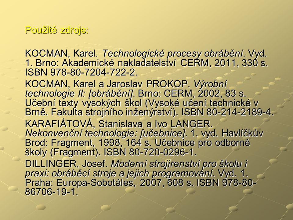 Použité zdroje: KOCMAN, Karel.Technologické procesy obrábění.