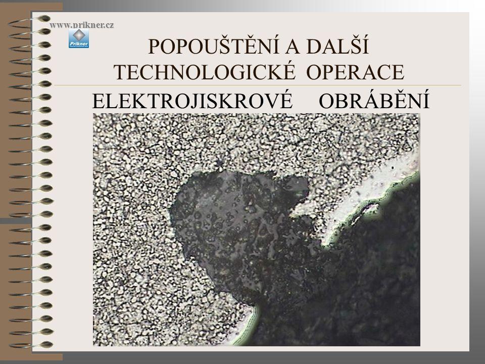 POPOUŠTĚNÍ A DALŠÍ TECHNOLOGICKÉ OPERACE www.prikner.cz ELEKTROJISKROVÉ OBRÁBĚNÍ