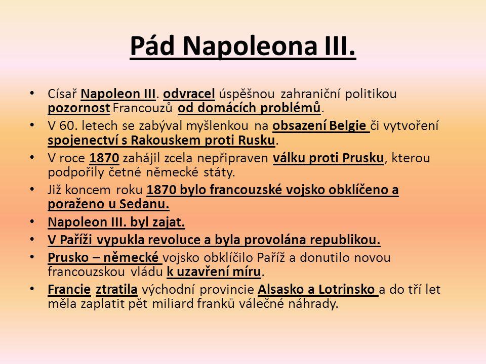 Pád Napoleona III. Císař Napoleon III. odvracel úspěšnou zahraniční politikou pozornost Francouzů od domácích problémů. V 60. letech se zabýval myšlen