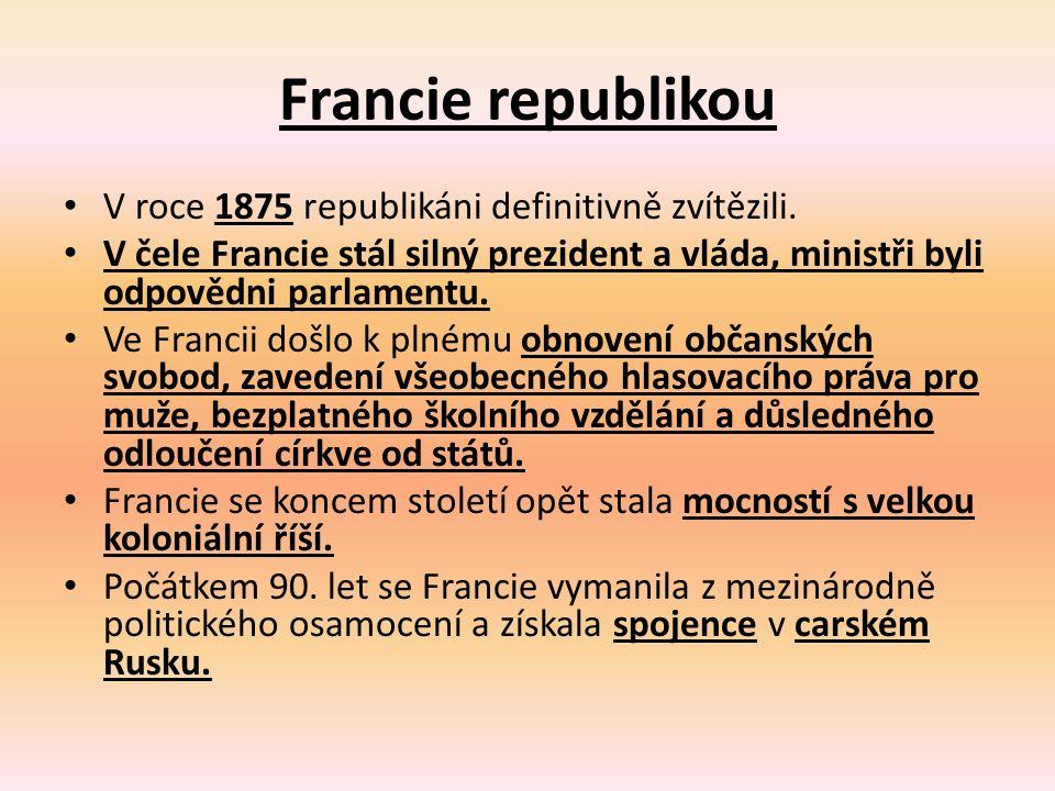 Francie republikou V roce 1875 republikáni definitivně zvítězili. V čele Francie stál silný prezident a vláda, ministři byli odpovědni parlamentu. Ve