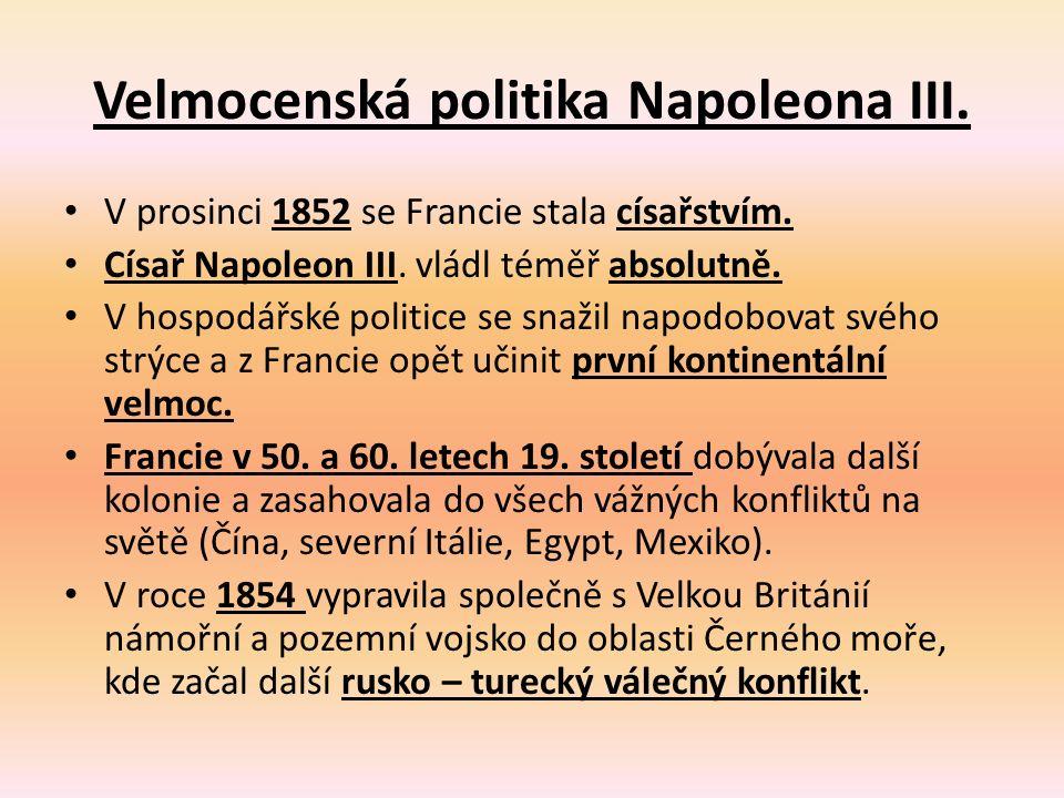 Velmocenská politika Napoleona III. V prosinci 1852 se Francie stala císařstvím. Císař Napoleon III. vládl téměř absolutně. V hospodářské politice se