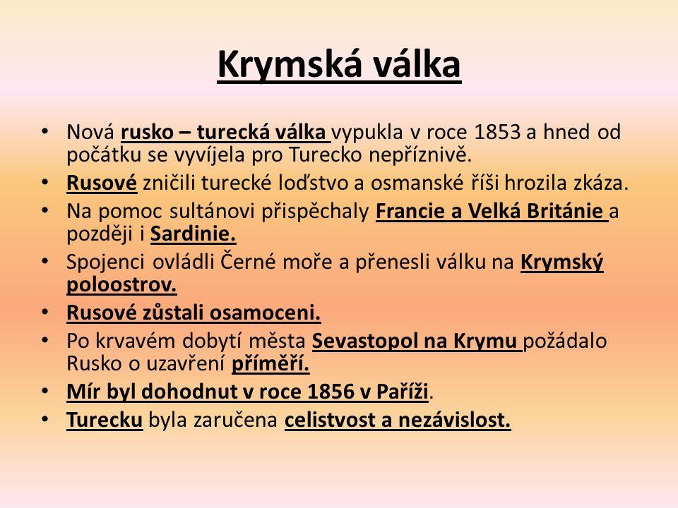 Krymská válka Nová rusko – turecká válka vypukla v roce 1853 a hned od počátku se vyvíjela pro Turecko nepříznivě. Rusové zničili turecké loďstvo a os