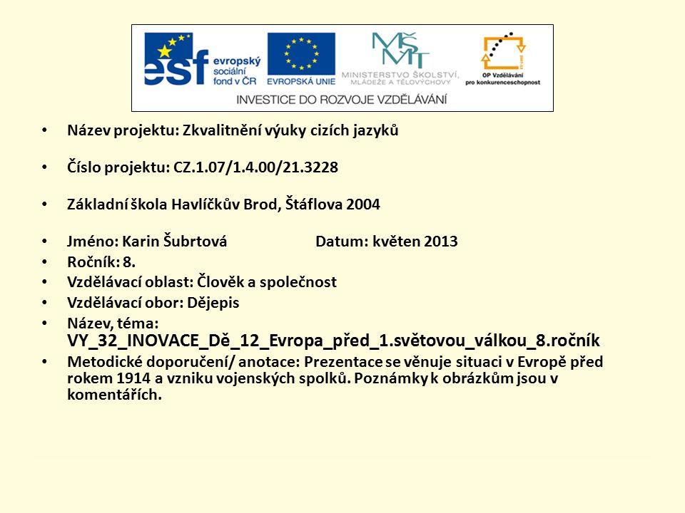 Název projektu: Zkvalitnění výuky cizích jazyků Číslo projektu: CZ.1.07/1.4.00/21.3228 Základní škola Havlíčkův Brod, Štáflova 2004 Jméno: Karin Šubrt