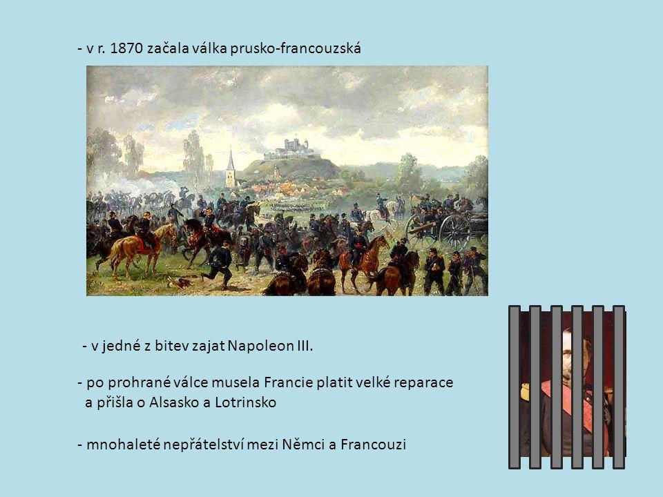 - v r. 1870 začala válka prusko-francouzská - v jedné z bitev zajat Napoleon III.