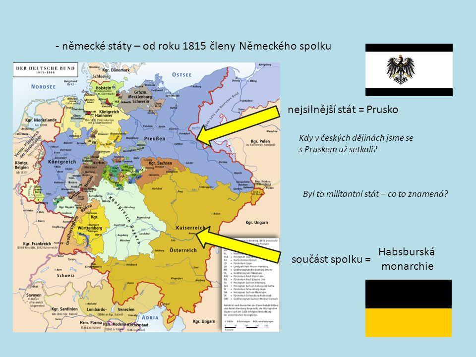 - německé státy – od roku 1815 členyNěmeckého spolku nejsilnější stát =Prusko Kdy v českých dějinách jsme se s Pruskem už setkali.