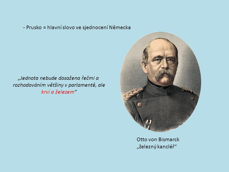 """- Prusko = hlavní slovo ve sjednocení Německa Otto von Bismarck """"železný kancléř """"Jednota nebude dosažena řečmi a rozhodováním většiny v parlamentě, ale krví a železem"""