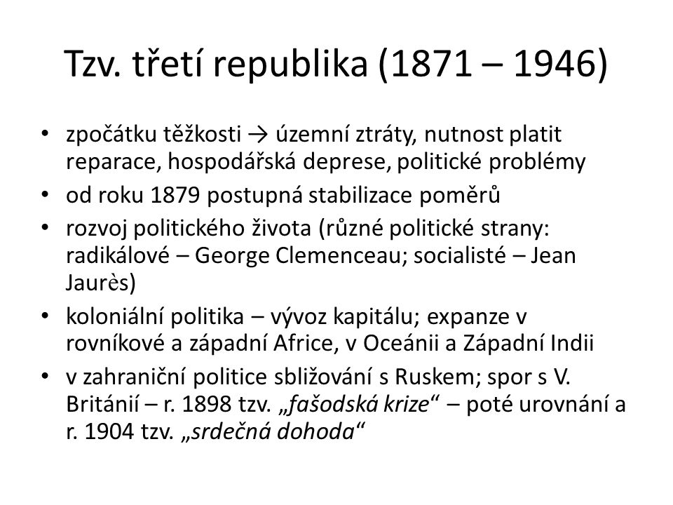 Tzv. třetí republika (1871 – 1946) zpočátku těžkosti → územní ztráty, nutnost platit reparace, hospodářská deprese, politické problémy od roku 1879 po
