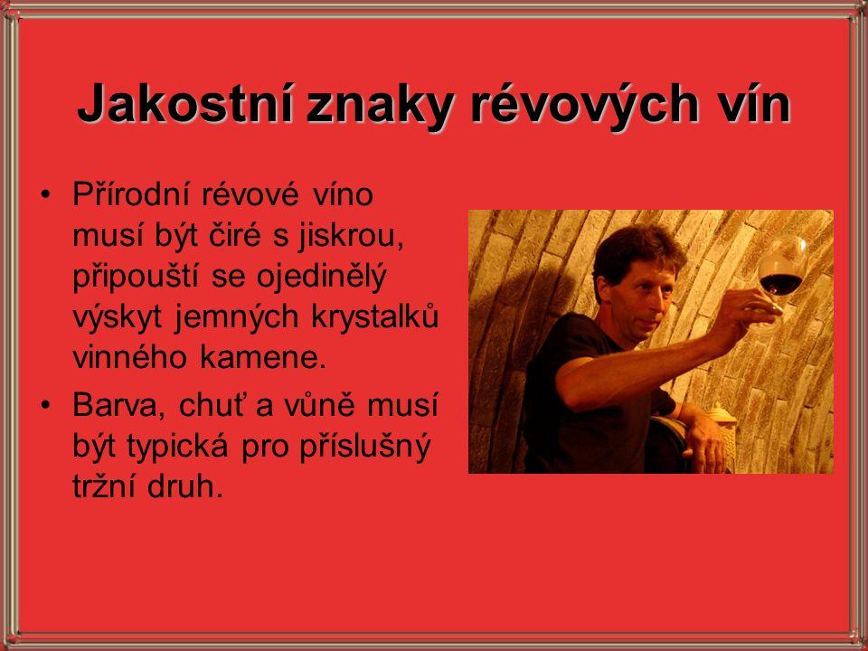 Jakostní znaky révových vín Přírodní révové víno musí být čiré s jiskrou, připouští se ojedinělý výskyt jemných krystalků vinného kamene. Barva, chuť