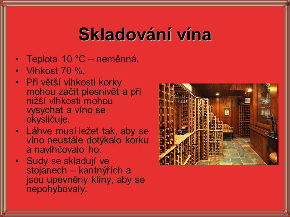Skladování vína Teplota 10 °C – neměnná. Vlhkost 70 %. Při větší vlhkosti korky mohou začít plesnivět a při nižší vlhkosti mohou vysychat a víno se ok